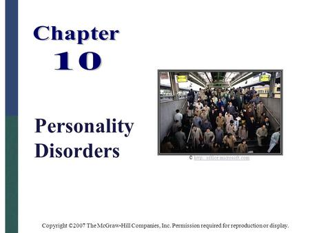 Copyright ©2007 The McGraw-Hill Companies, Inc. Permission required for reproduction or display. Personality Disorders ©