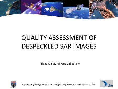 Department of Biophysical and Electronic Engineering (DIBE)- Università di Genova- ITALY QUALITY ASSESSMENT OF DESPECKLED SAR IMAGES Elena Angiati, Silvana.