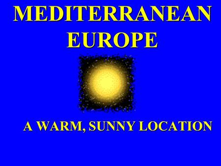 MEDITERRANEAN EUROPE A WARM, SUNNY LOCATION Map of Europe  m/europe_map.htm  m/europe_map.htm.