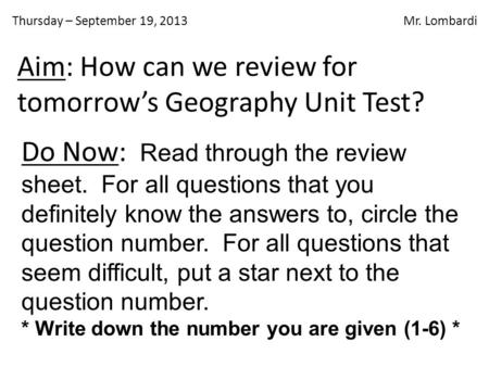 Thursday – September 19, 2013 Mr. Lombardi Do Now: Read through the review sheet. For all questions that you definitely know the answers to, circle the.