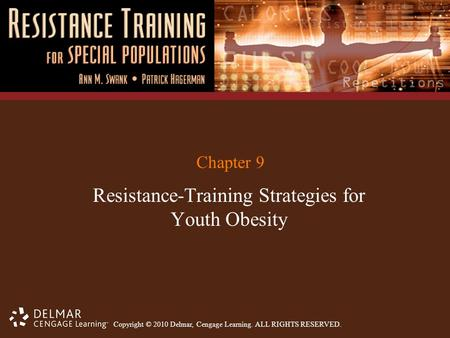 Copyright © 2010 Delmar, Cengage Learning. ALL RIGHTS RESERVED. Chapter 9 Resistance-Training Strategies for Youth Obesity.