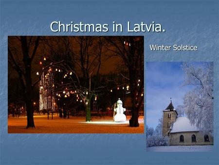 Christmas in Latvia. Winter Solstice. Advent wreath Advent wreath Road in winter Road in winter Many of the Christian traditions in Latvia are related.