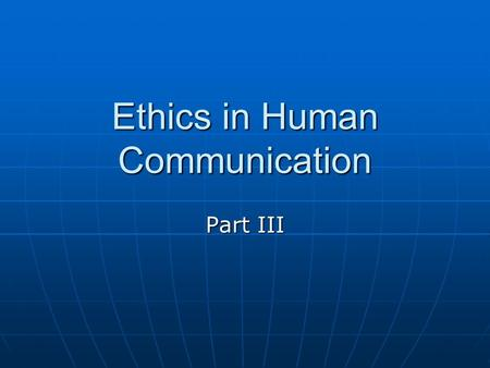 Ethics in Human Communication Part III. Organizations Organizational Culture and Climate Organizational Culture and Climate Values, beliefs, symbols and.