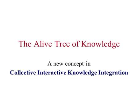 The Alive Tree of Knowledge A new concept in Collective Interactive Knowledge Integration.
