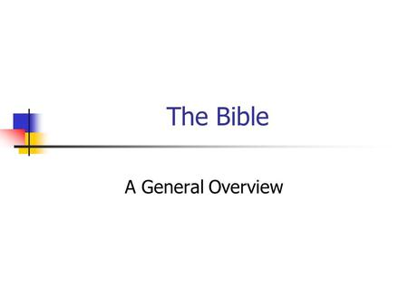 "The Bible A General Overview. The Bible Bible (books) "" ta biblia "" (Latin) Byblos – Greek city (Lebanon) – papyrus – for messages & documents. Jerome."