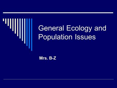 General Ecology and Population Issues Mrs. B-Z. Exponential Growth  Quantity increases by a fixed percentage of the whole in a given time.