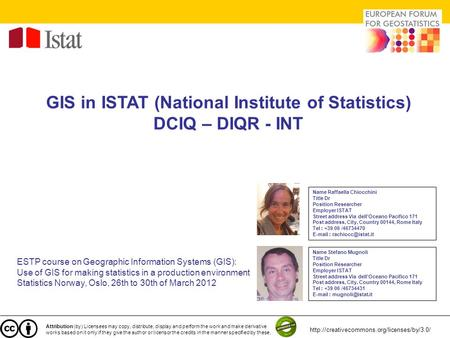 GIS in ISTAT (National Institute of Statistics) DCIQ – DIQR - INT ESTP course on Geographic Information Systems (GIS): Use of GIS for making statistics.