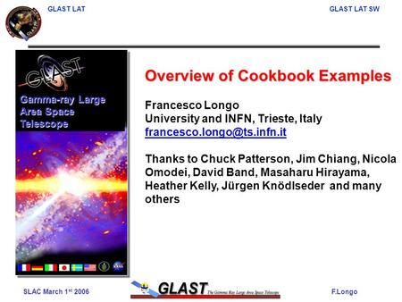 SLAC March 1 st 2006 GLAST LAT Software F.Longo GLAST LAT GLAST LAT SW Overview of Cookbook Examples Francesco Longo University and INFN, Trieste, Italy.