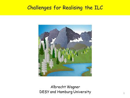 1 Albrecht Wagner, Snowmass 0805 Albrecht Wagner DESY and Hamburg University Challenges for Realising the ILC.