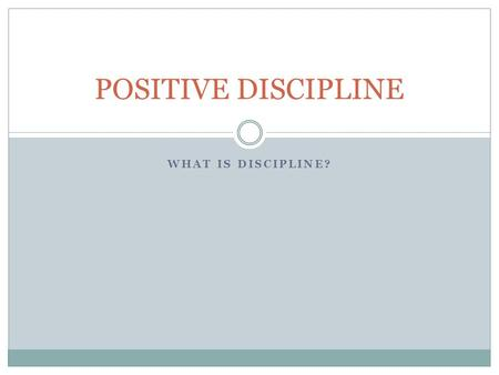 POSITIVE DISCIPLINE WHAT IS DISCIPLINE?.