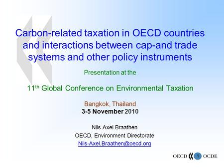1 Carbon-related taxation in OECD countries and interactions between cap-and trade systems and other policy instruments Presentation at the 11 th Global.