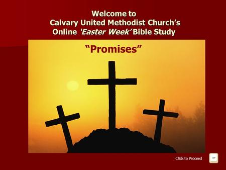 "Welcome to Calvary United Methodist Church's Online 'Easter Week' Bible Study ""Promises"" Click to Proceed."