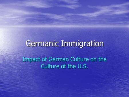 Germanic Immigration Impact of German Culture on the Culture of the U.S.