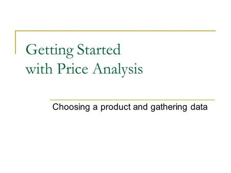 Getting Started with Price Analysis Choosing a product and gathering data.