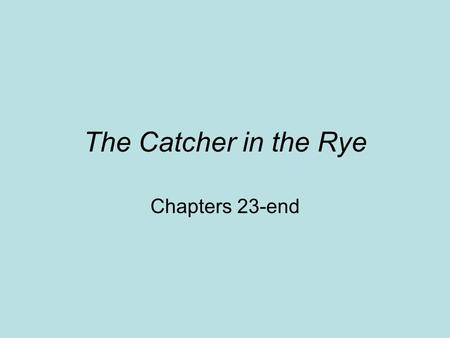 The Catcher in the Rye Chapters 23-end. Mr. Antolini Scene presented in disarray –After a party –Drinking –Pajamas, Mrs. A's ugliness –Maybe pertains.