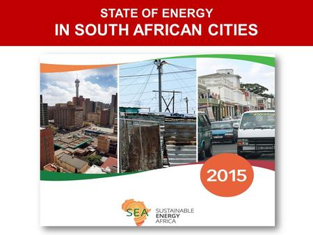 STATE OF ENERGY IN SOUTH AFRICAN CITIES. Cities are a very energy intensive part of the national profile 2 South African Cities Context Report reviewed.