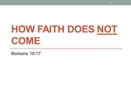 How faith Does Not come Romans 10:17.