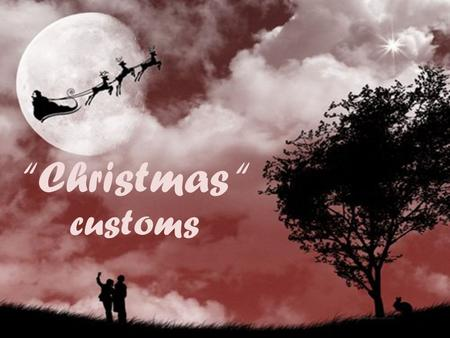"""Christmas "" customs. ""Christmas in our area"" Christmas is a great religious holiday and takes place on the 25 December every year. On these days we primp."
