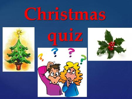 { Christmas quiz. 1)Which country first send Christmas cards? 1)Which country first send Christmas cards? a. USA b. UK c. Canada d. Germany.
