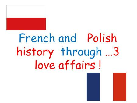 French and Polish history through …3 love affairs !