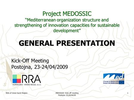 "RDA of Inner-karst Region MEDOSSIC Kick-off meeting Postojna 23,24/04/09 1 Project MEDOSSIC ""Mediterranean organization structure and strengthening of."