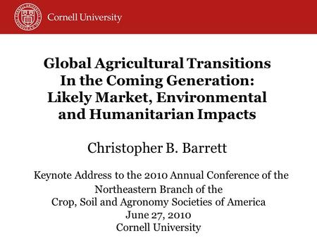 Keynote Address to the 2010 Annual Conference of the Northeastern Branch of the Crop, Soil and Agronomy Societies of America June 27, 2010 Cornell University.