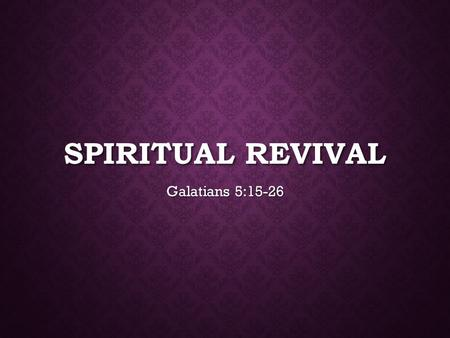 SPIRITUAL REVIVAL Galatians 5:15-26. THE HOLY SPIRIT'S IN YOU WHEN YOU CONFESS CHRIST AS LORD AND SAVIOR 1 Now concerning spiritual gifts, brothers,