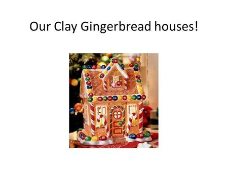 Our Clay Gingerbread houses!. First step, get ideas! We can get ideas from looking at other artist's work There's no shortage of pictures on line!
