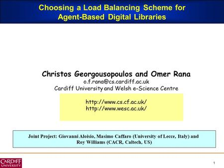 1 Choosing a Load Balancing Scheme for Agent-Based Digital Libraries Christos Georgousopoulos and Omer Rana Cardiff University.
