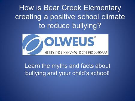 How is Bear Creek Elementary creating a positive school climate to reduce bullying? Learn the myths and facts about bullying and your child's school!