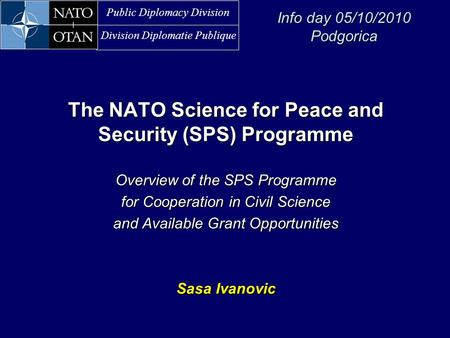 Public Diplomacy Division Division Diplomatie Publique 1 The NATO Science for Peace and Security (SPS) Programme Overview of the SPS Programme for Cooperation.