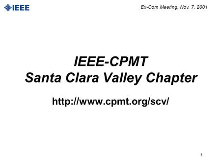 Ex-Com Meeting, Nov. 7, 2001 1 IEEE-CPMT Santa Clara Valley Chapter