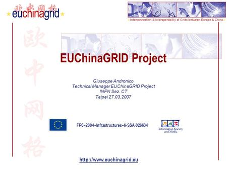 FP6−2004−Infrastructures−6-SSA-026634  EUChinaGRID Project Giuseppe Andronico Technical Manager EUChinaGRID Project INFN Sez.