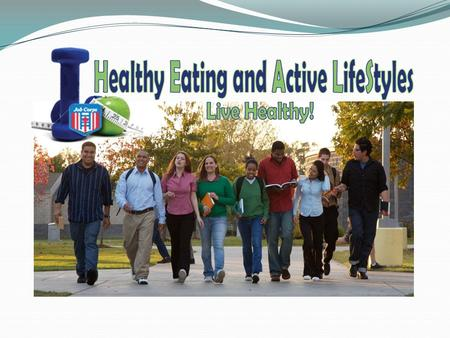 What is HEALS? The Healthy Eating and Active LifeStyles program is designed to help Job Corps students learn to live healthy, active lives. HEALS provides.