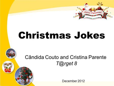 Christmas Jokes Cândida Couto and Cristina Parente 8 December 2012.