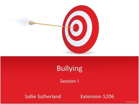 Bullying Session I Sallie Sutherland Extension 5206.