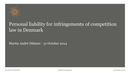 58th UIA Congress31 October 2014 Personal liability for infringements of competition law in Denmark Martin André Dittmer | 31 October 2014.