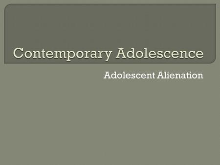 Adolescent Alienation.  Internalizing problems Over-controlled: families that exercise tight psychological control Often experience distress  Externalizing.