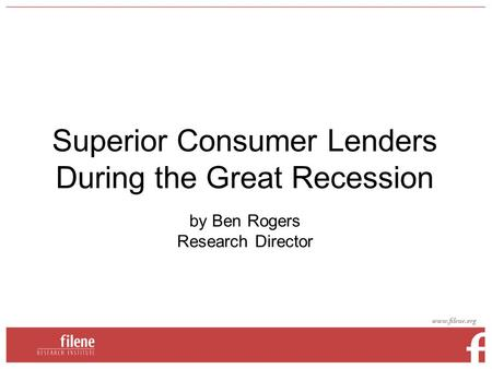 Superior Consumer Lenders During the Great Recession by Ben Rogers Research Director.