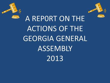 A REP0RT ON THE ACTIONS OF THE GEORGIA GENERAL ASSEMBLY 2013.