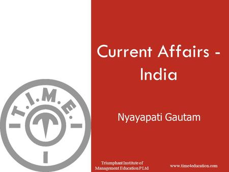 Www.time4education.com Triumphant Institute of Management Education P Ltd Nyayapati Gautam Current Affairs - India.