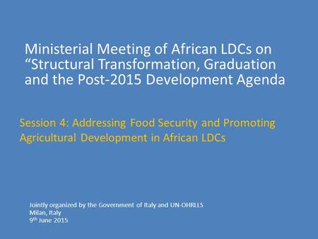 "Ministerial Meeting of African LDCs on ""Structural Transformation, Graduation and the Post-2015 Development Agenda Jointly organized by the Government."