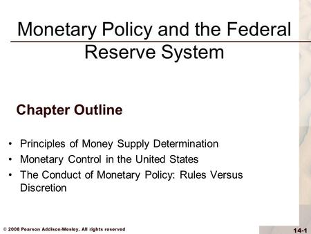 © 2008 Pearson Addison-Wesley. All rights reserved 14-1 Chapter Outline Principles of Money Supply Determination Monetary Control in the United States.