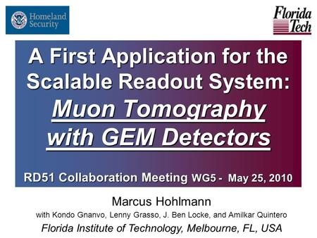 A First Application for the Scalable Readout System: Muon Tomography with GEM Detectors RD51 Collaboration Meeting WG5 - May 25, 2010 Marcus Hohlmann with.
