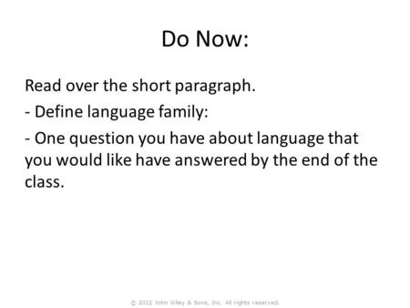 Do Now: Read over the short paragraph. - Define language family: - One question you have about language that you would like have answered by the end of.