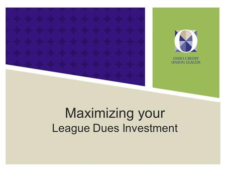 Maximizing your League Dues Investment. Value Of Relief – Making your day-to-day tasks simpler Expertise – Adding horsepower to your CU Voice – Taking.