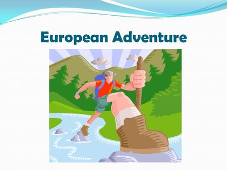 European Adventure. Premise of the Project You will be backpacking across Europe over the next 6 weeks. Along the way, you will record your journey in.