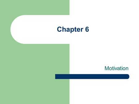 Chapter 6 Motivation. Topics What is motivation? Maslow's Theory Herzberg's Two Factor Theory.