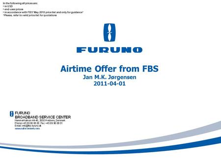 Airtime Offer from FBS Jan M.K. Jørgensen 2011-04-01 In the following all prices are: in USD end-user prices in accordance with FBS' May 2010 price list.