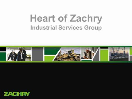 Heart of Zachry Industrial Services Group. 2 The Purpose of the Heart of Zachry award is to recognize all employees at ISG Sites, which achieve outstanding.